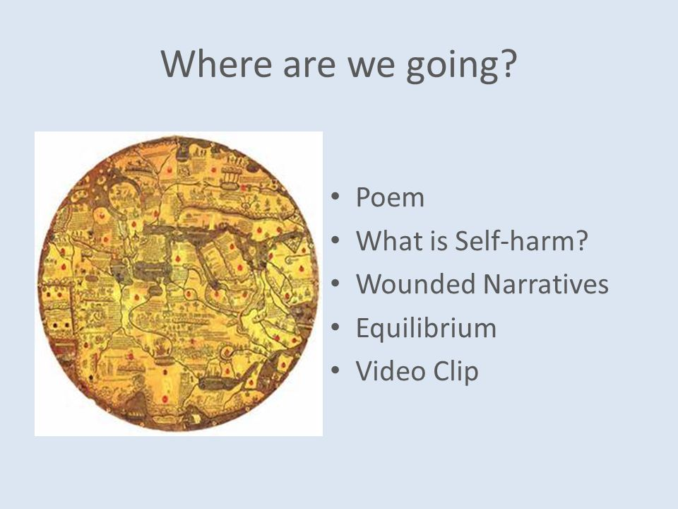 Where are we going Poem What is Self-harm Wounded Narratives Equilibrium Video Clip