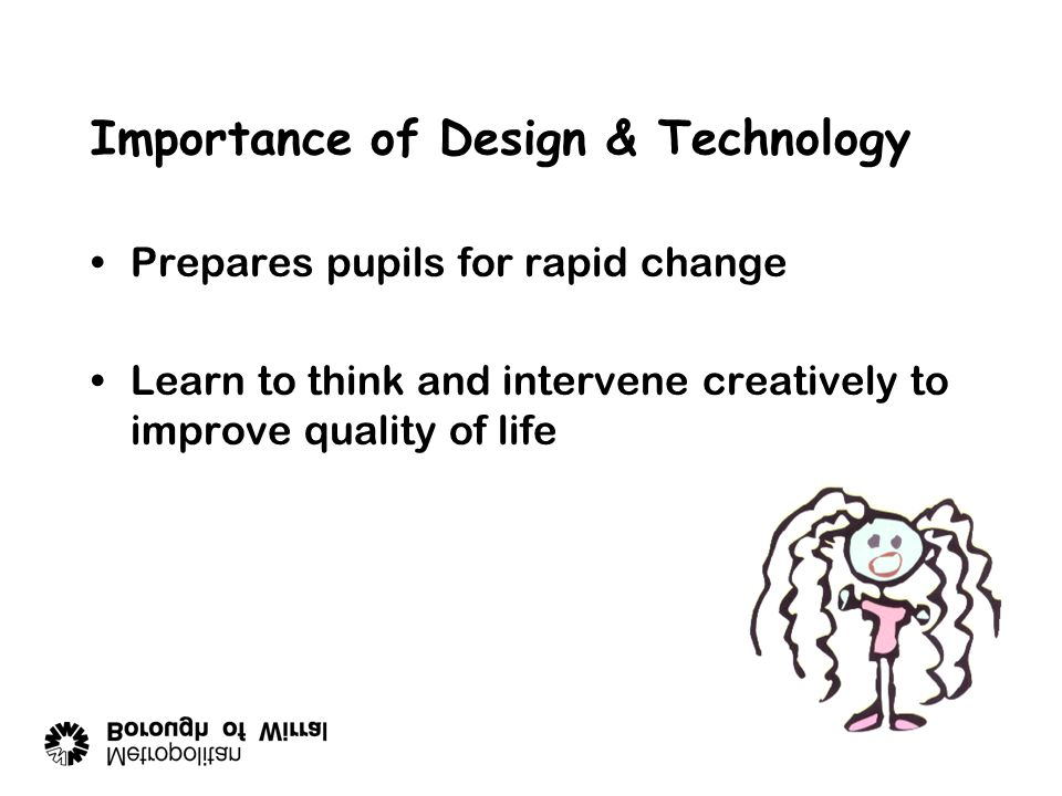 """Features of Design & Technology """"D&T provides a context for pupils to apply knowledge and to develop skills acquired in other curriculum areas eg. Mat"""