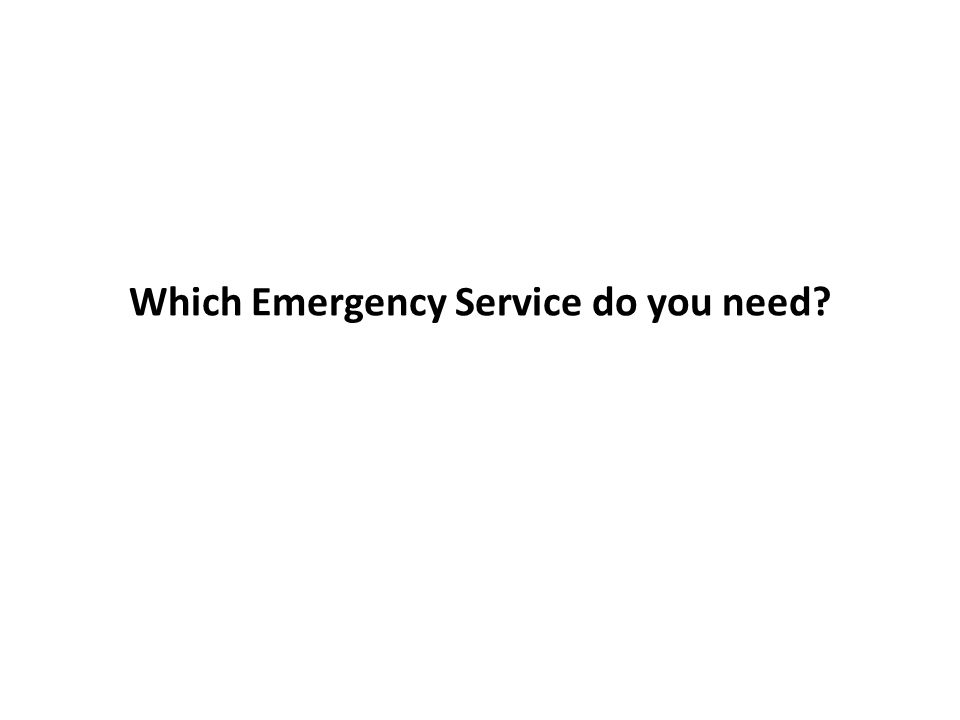 Which Emergency Service do you need?