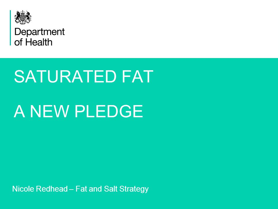 1 SATURATED FAT A NEW PLEDGE Nicole Redhead – Fat and Salt Strategy