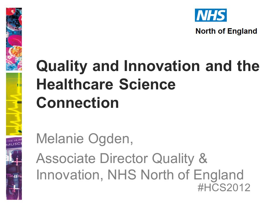 Healthier Horizons Quality, Innovation and the Healthcare Scientist 8 th November 2012