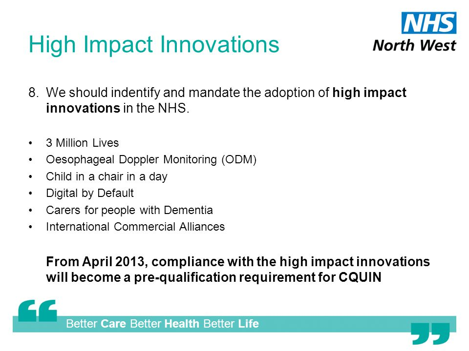 Better Care Better Health Better Life High Impact Innovations 8.We should indentify and mandate the adoption of high impact innovations in the NHS.