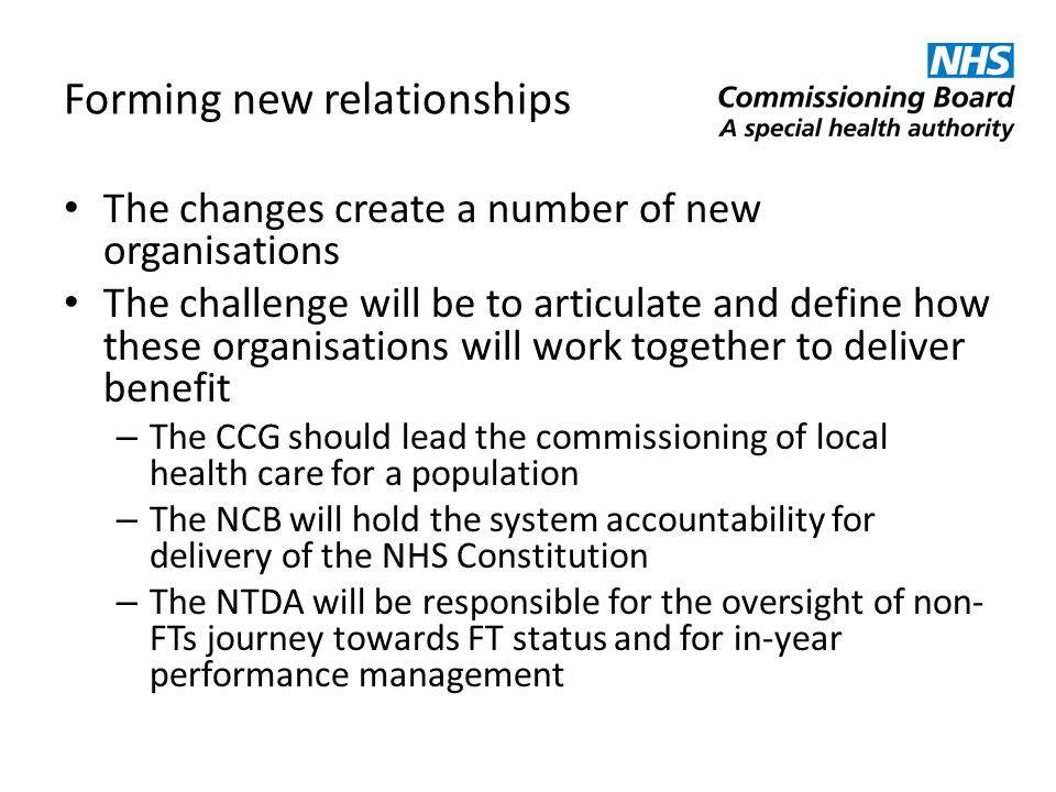 Forming new relationships The changes create a number of new organisations The challenge will be to articulate and define how these organisations will