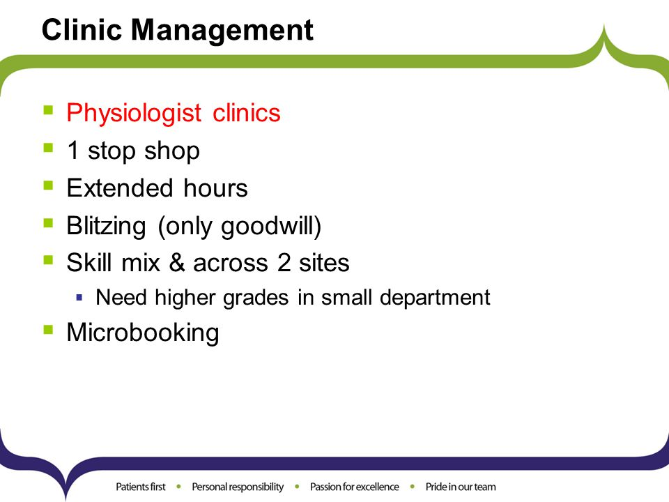 Clinic Management  Physiologist clinics  1 stop shop  Extended hours  Blitzing (only goodwill)  Skill mix & across 2 sites  Need higher grades i