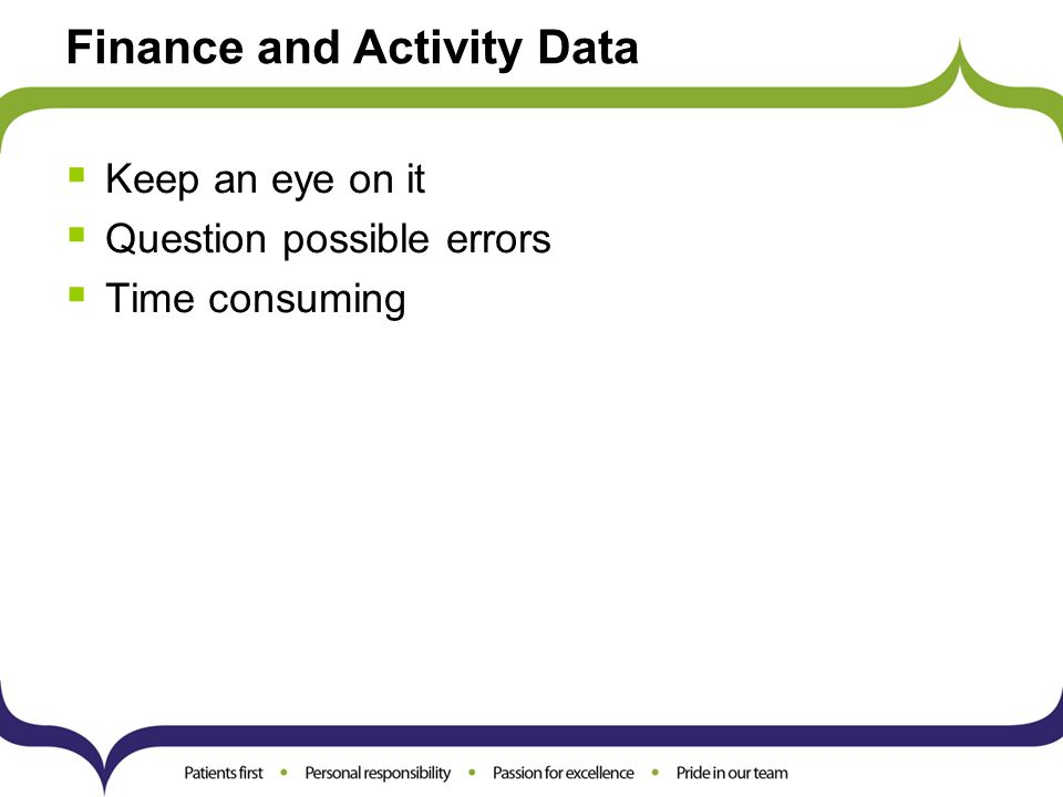 Finance and Activity Data  Keep an eye on it  Question possible errors  Time consuming