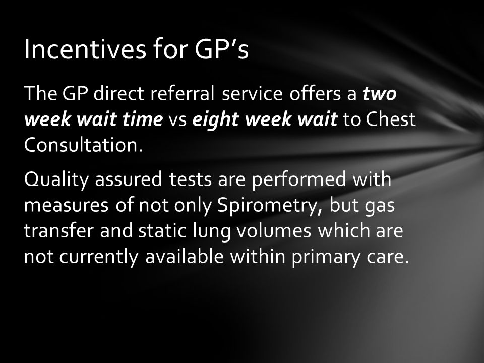 The GP direct referral service offers a two week wait time vs eight week wait to Chest Consultation.