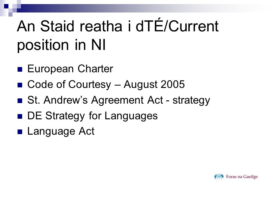 An Staid reatha i dTÉ/Current position in NI European Charter Code of Courtesy – August 2005 St.