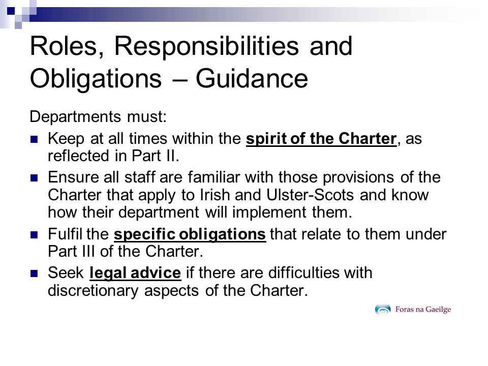 Charter Objectives – Part 2 the recognition of the regional or minority languages as an expression of cultural wealth; the need for resolute action to promote regional or minority languages in order to safeguard them; the facilitation and/or encouragement of the use of regional or minority languages, in speech and writing, in public and private life; the provision of appropriate forms and means for the teaching and study of regional or minority languages at all appropriate stages;