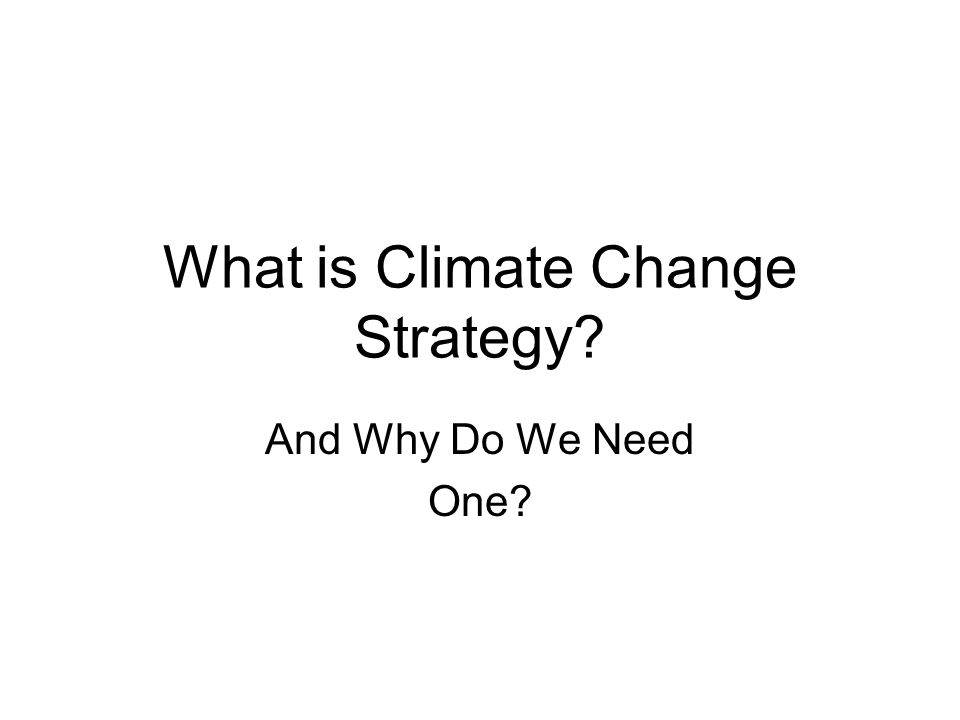 What is Climate Change Strategy? And Why Do We Need One?