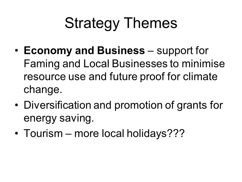 Strategy Themes Economy and Business – support for Faming and Local Businesses to minimise resource use and future proof for climate change. Diversifi