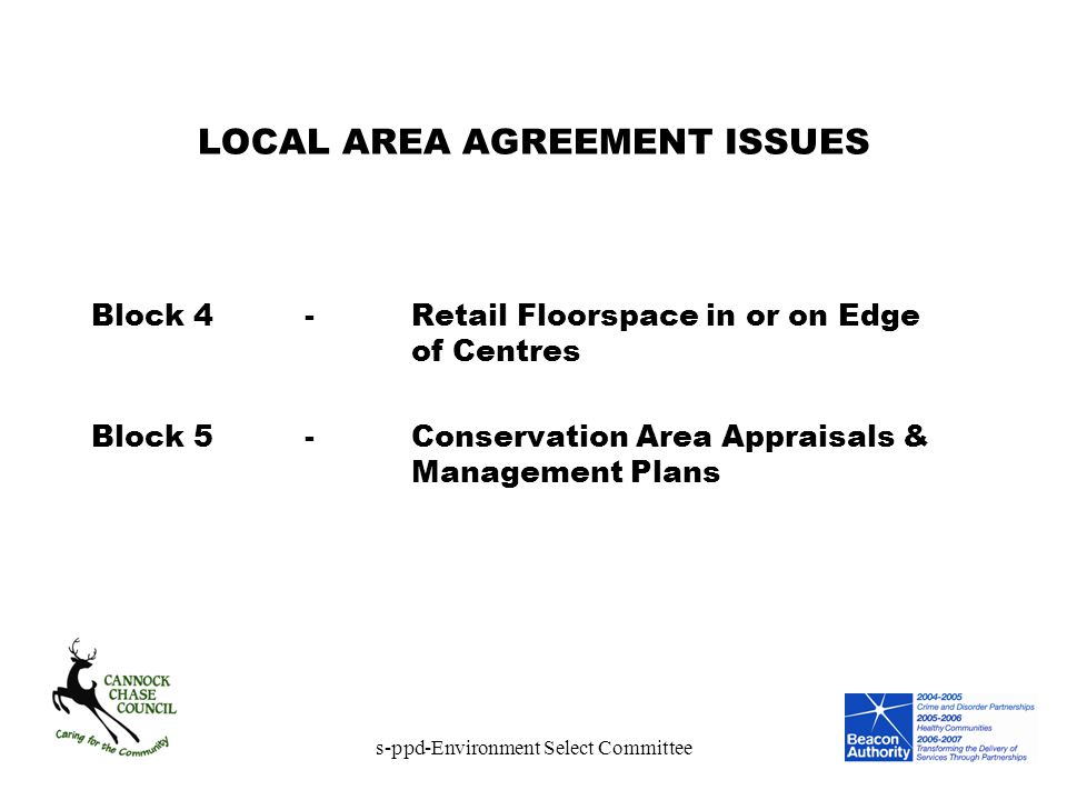 s-ppd-Environment Select Committee LOCAL AREA AGREEMENT ISSUES Block 4-Retail Floorspace in or on Edge of Centres Block 5-Conservation Area Appraisals