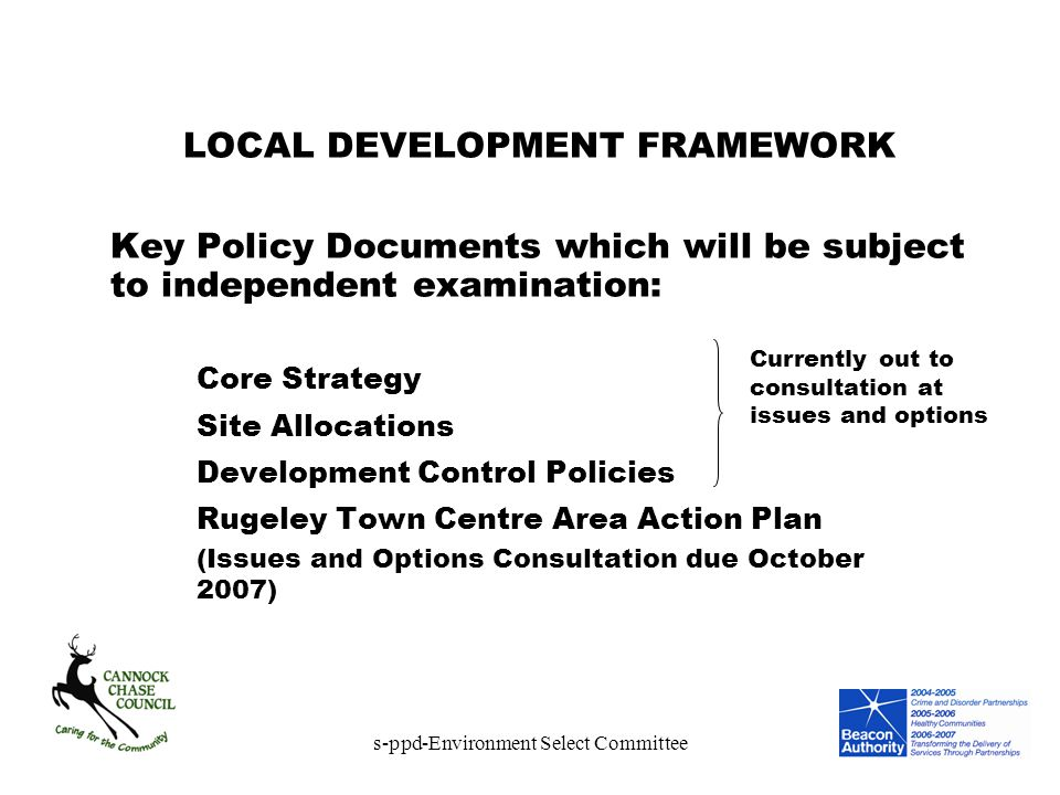 s-ppd-Environment Select Committee LOCAL DEVELOPMENT FRAMEWORK Key Policy Documents which will be subject to independent examination: Core Strategy Si