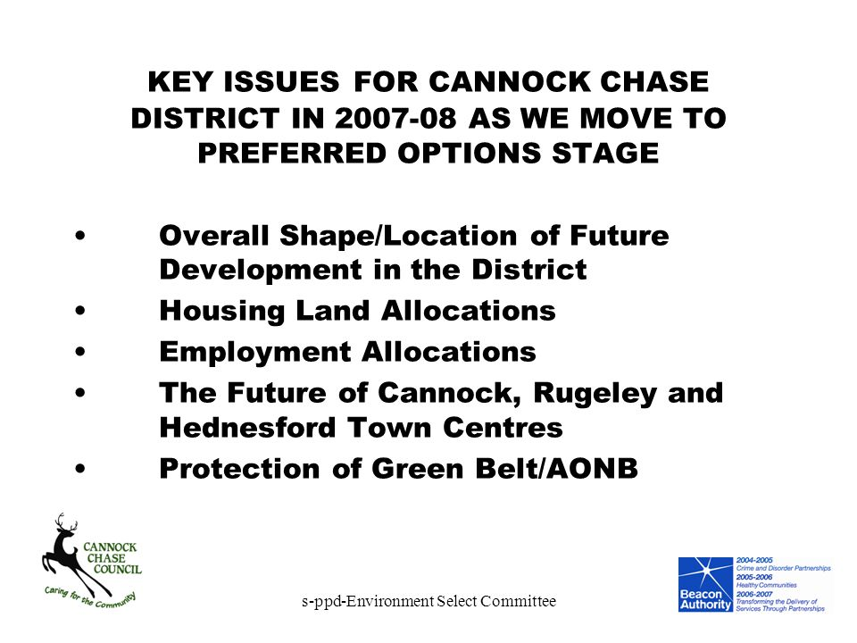 s-ppd-Environment Select Committee KEY ISSUES FOR CANNOCK CHASE DISTRICT IN 2007-08 AS WE MOVE TO PREFERRED OPTIONS STAGE Overall Shape/Location of Fu