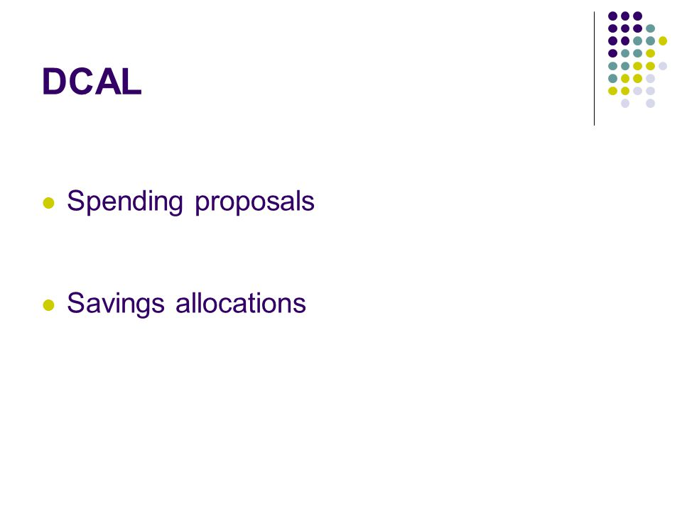 DCAL Spending proposals Savings allocations