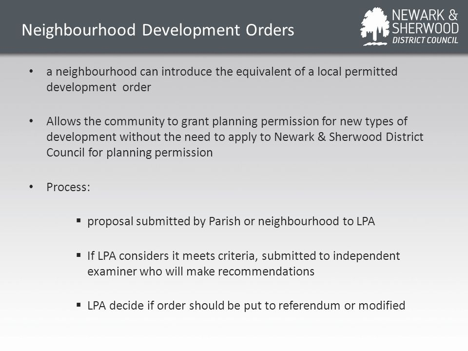 Neighbourhood Development Orders a neighbourhood can introduce the equivalent of a local permitted development order Allows the community to grant pla