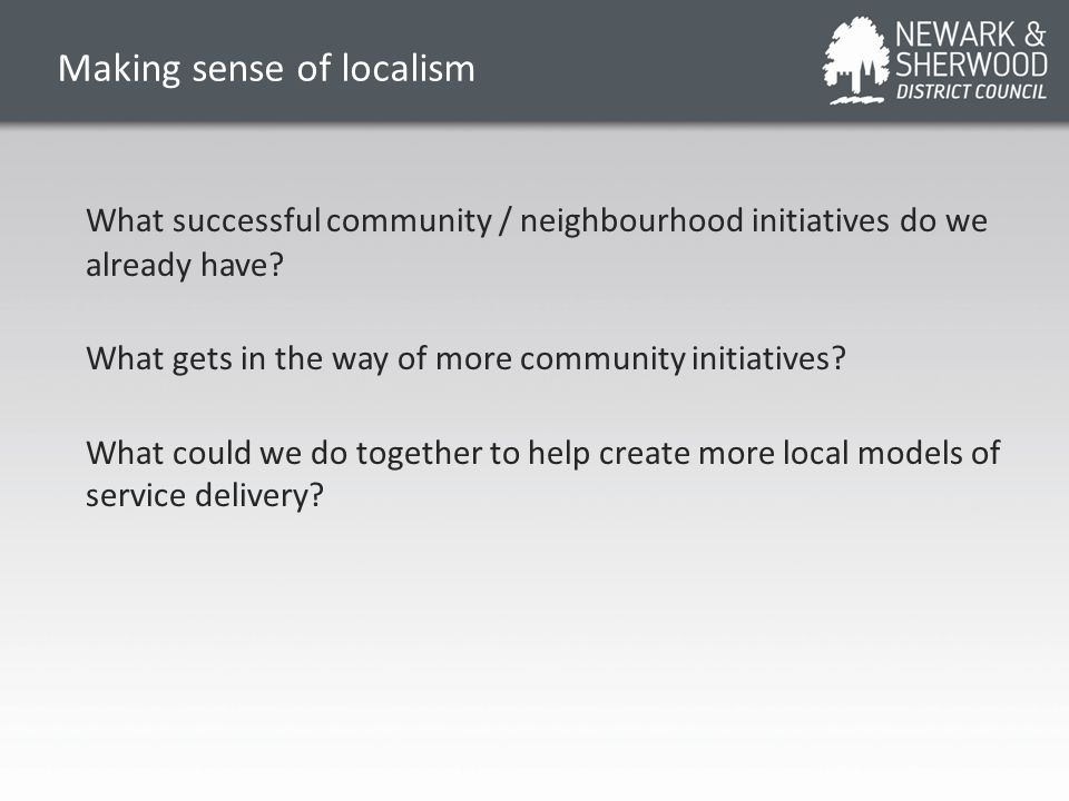 Making sense of localism What successful community / neighbourhood initiatives do we already have.