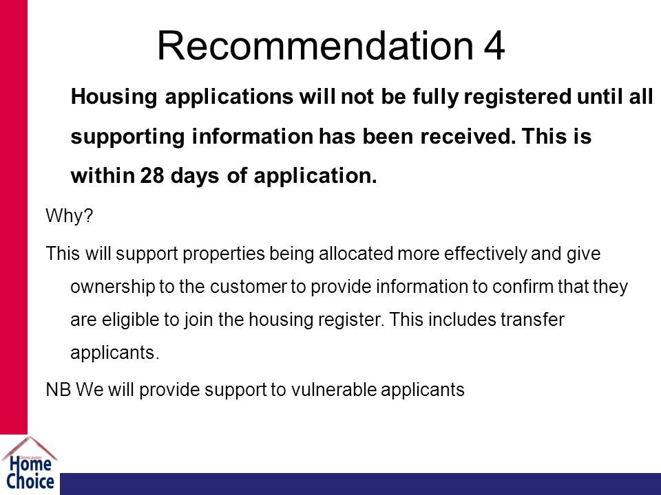 Recommendation 4 Housing applications will not be fully registered until all supporting information has been received.