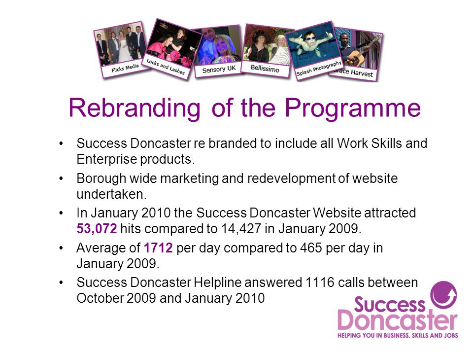 Rebranding of the Programme Success Doncaster re branded to include all Work Skills and Enterprise products. Borough wide marketing and redevelopment