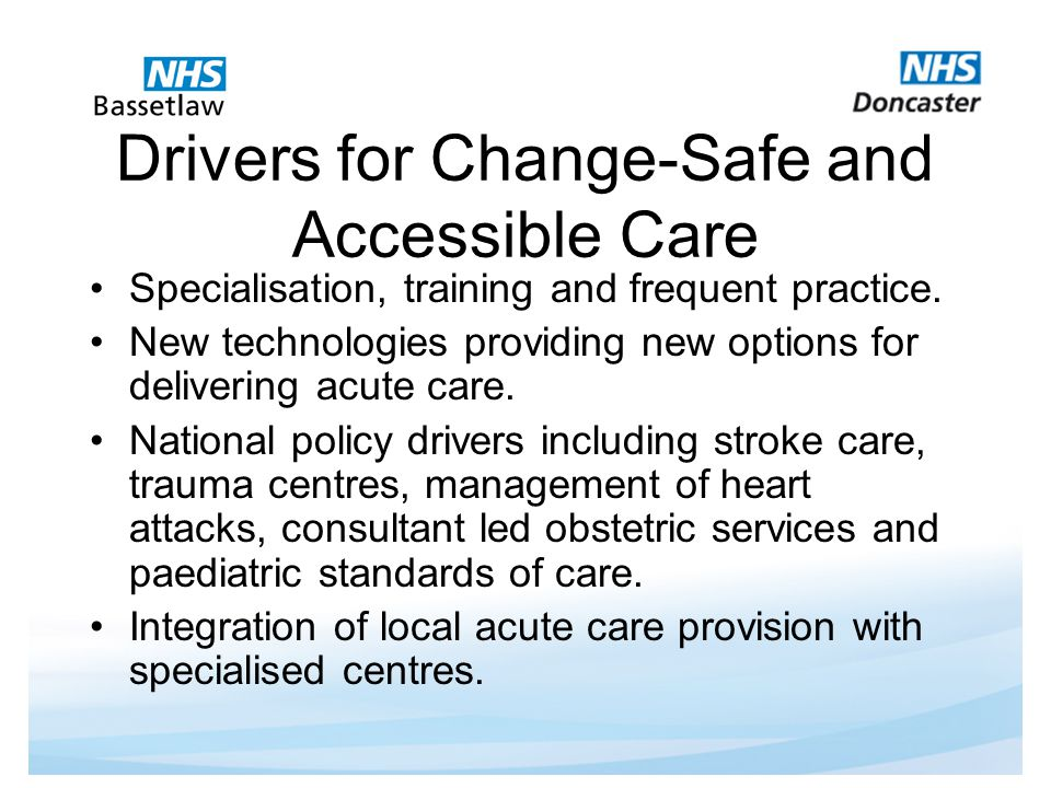Drivers for Change-Safe and Accessible Care Specialisation, training and frequent practice.