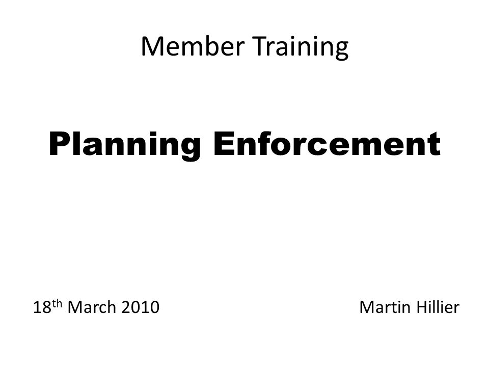 Member Training Planning Enforcement 18 th March 2010 Martin Hillier