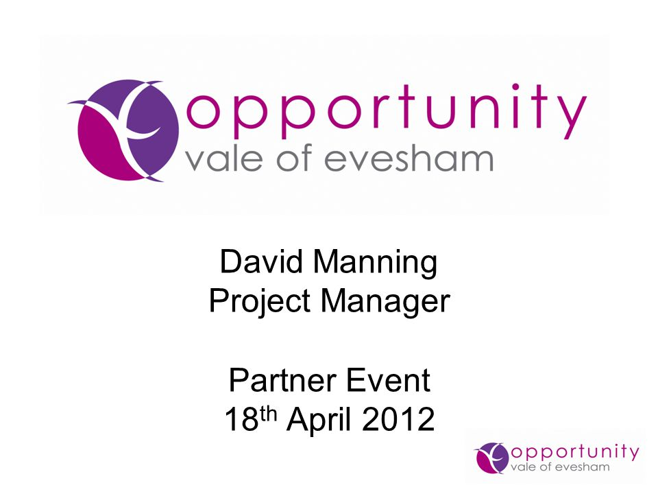 David Manning Project Manager Partner Event 18 th April 2012