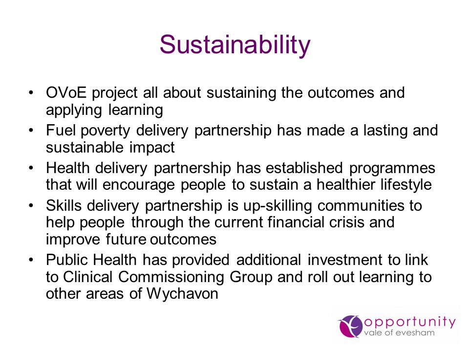 Sustainability OVoE project all about sustaining the outcomes and applying learning Fuel poverty delivery partnership has made a lasting and sustainab