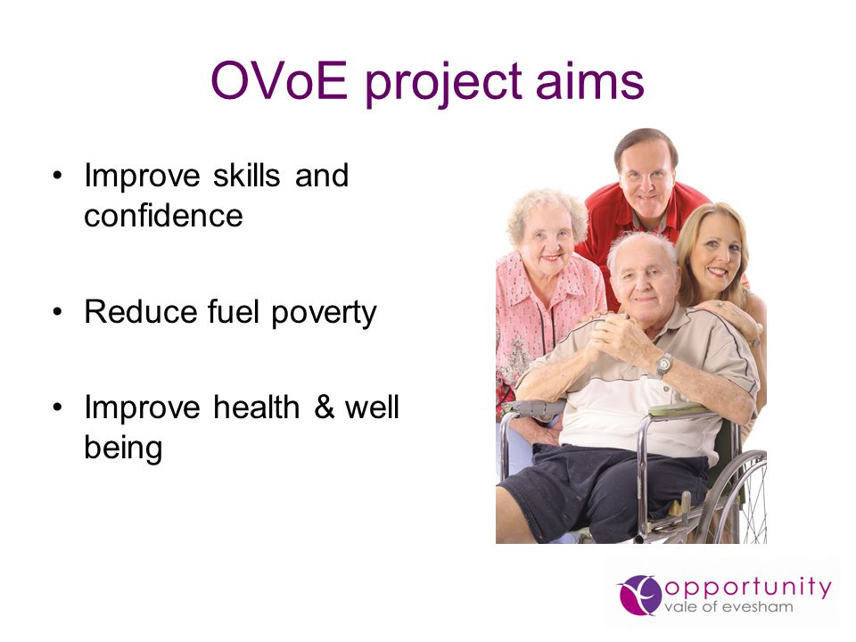 OVoE project aims Improve skills and confidence Reduce fuel poverty Improve health & well being
