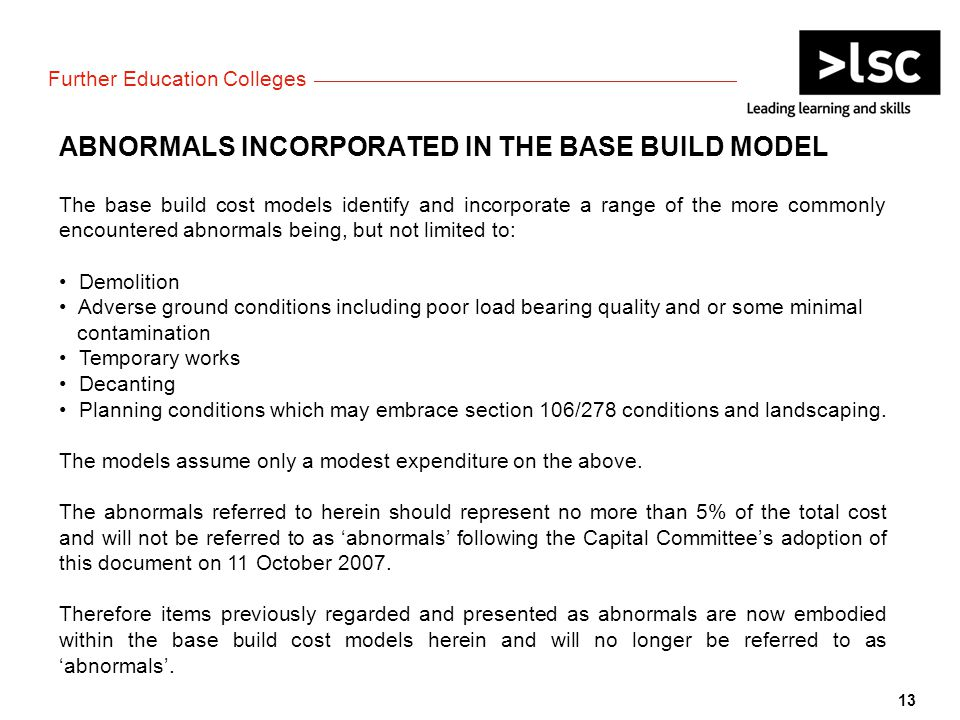 ABNORMALS INCORPORATED IN THE BASE BUILD MODEL The base build cost models identify and incorporate a range of the more commonly encountered abnormals