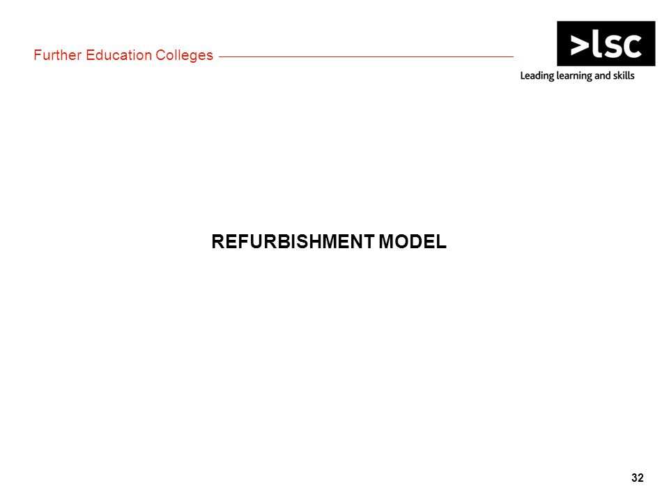 Further Education Colleges REFURBISHMENT MODEL 32