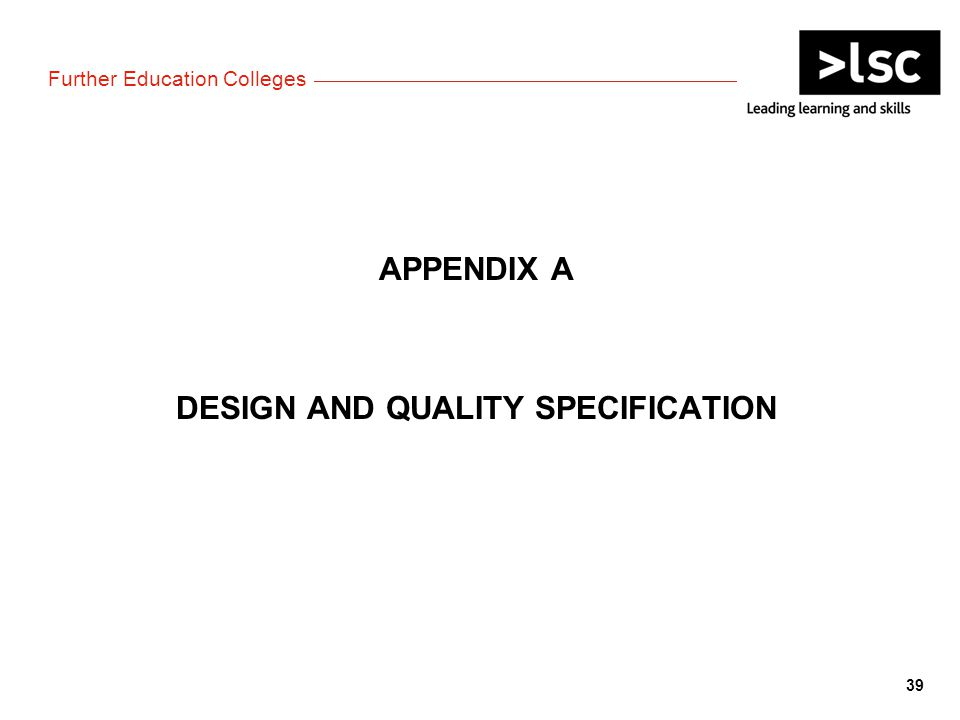 Further Education Colleges APPENDIX A DESIGN AND QUALITY SPECIFICATION 39