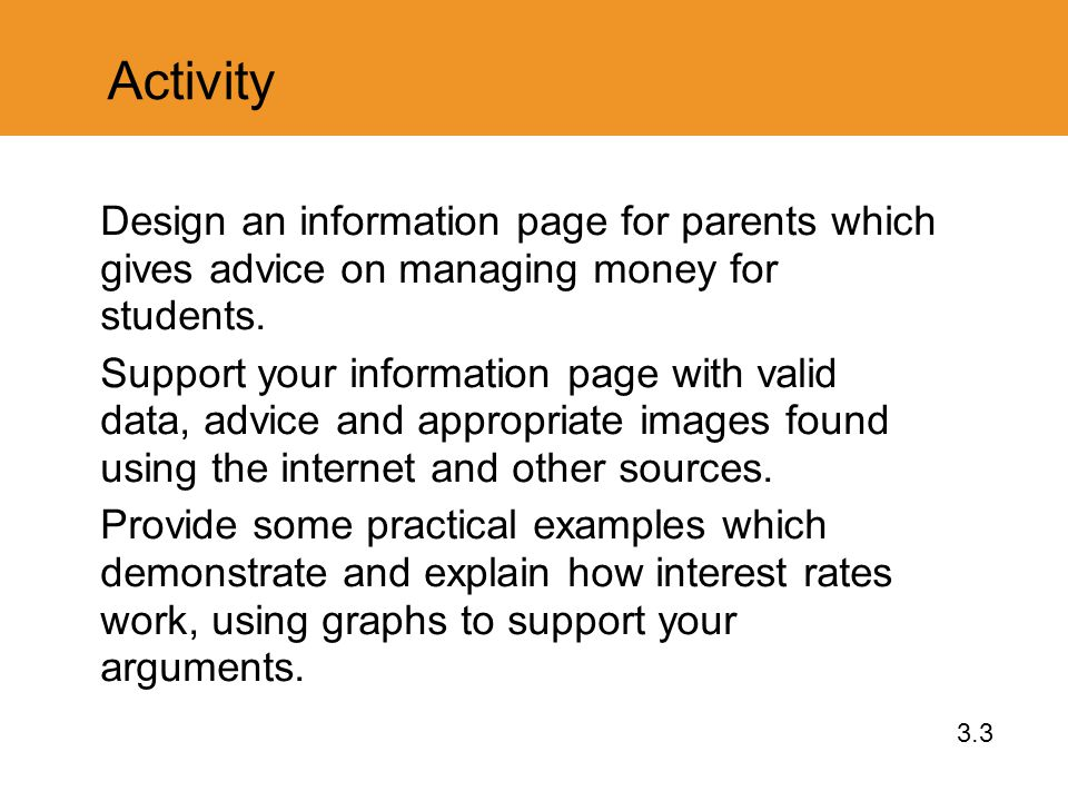 Activity Design an information page for parents which gives advice on managing money for students.