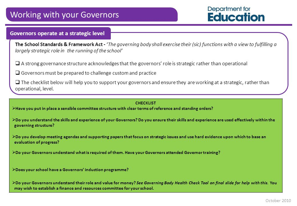 Working with your Governors The School Standards & Framework Act - 'The governing body shall exercise their (sic) functions with a view to fulfilling