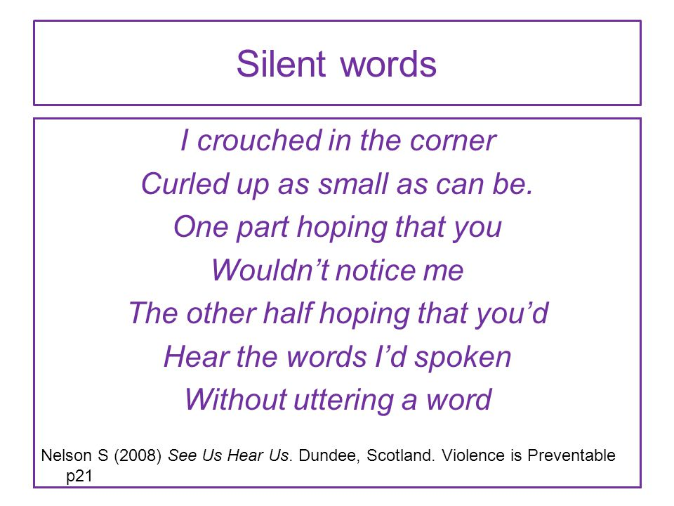 Silent words I crouched in the corner Curled up as small as can be.
