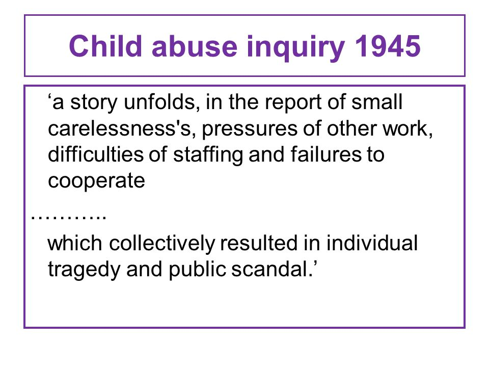 Child abuse inquiry 1945 'a story unfolds, in the report of small carelessness s, pressures of other work, difficulties of staffing and failures to cooperate ………..