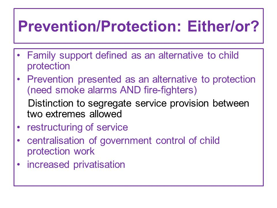 Prevention/Protection: Either/or? Family support defined as an alternative to child protection Prevention presented as an alternative to protection (n