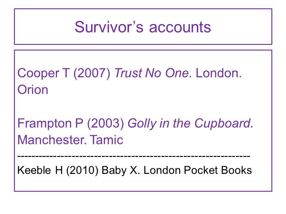 Survivor's accounts Cooper T (2007) Trust No One. London.