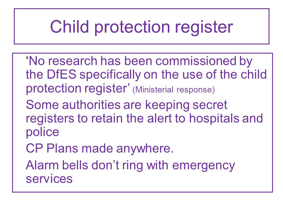 Child protection register 'No research has been commissioned by the DfES specifically on the use of the child protection register' (Ministerial respon