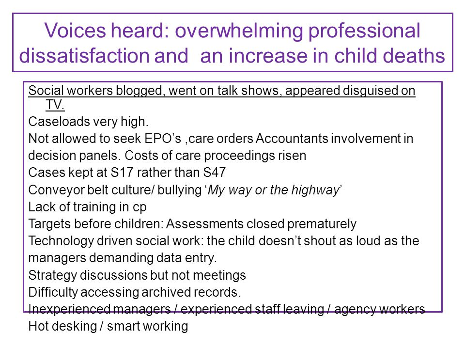 Voices heard: overwhelming professional dissatisfaction and an increase in child deaths Social workers blogged, went on talk shows, appeared disguised on TV.