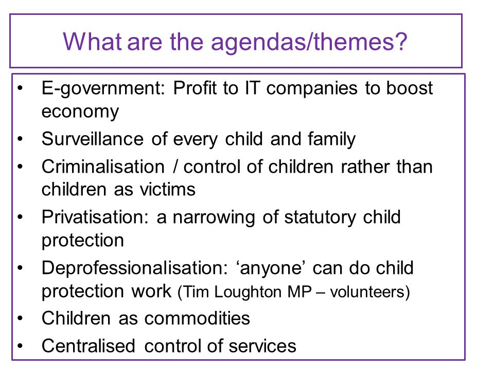 What are the agendas/themes? E-government: Profit to IT companies to boost economy Surveillance of every child and family Criminalisation / control of