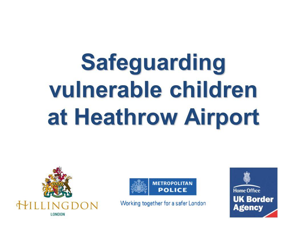 Safeguarding vulnerable children at Heathrow Airport