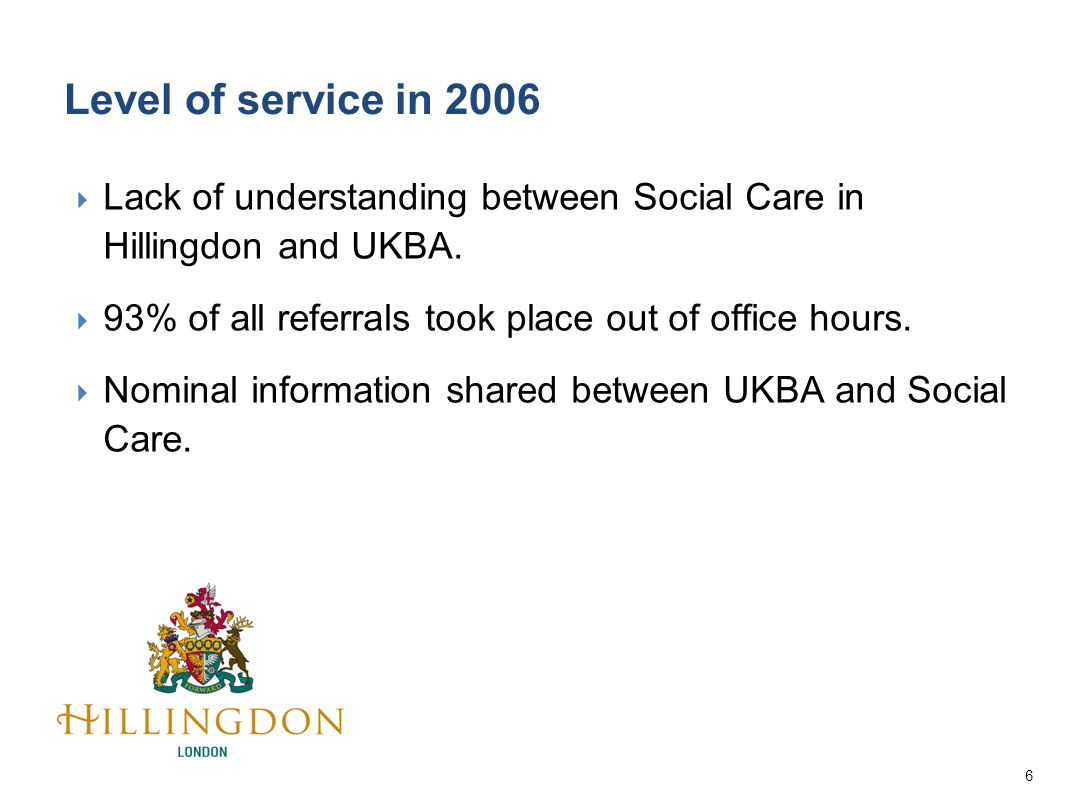 6  Lack of understanding between Social Care in Hillingdon and UKBA.