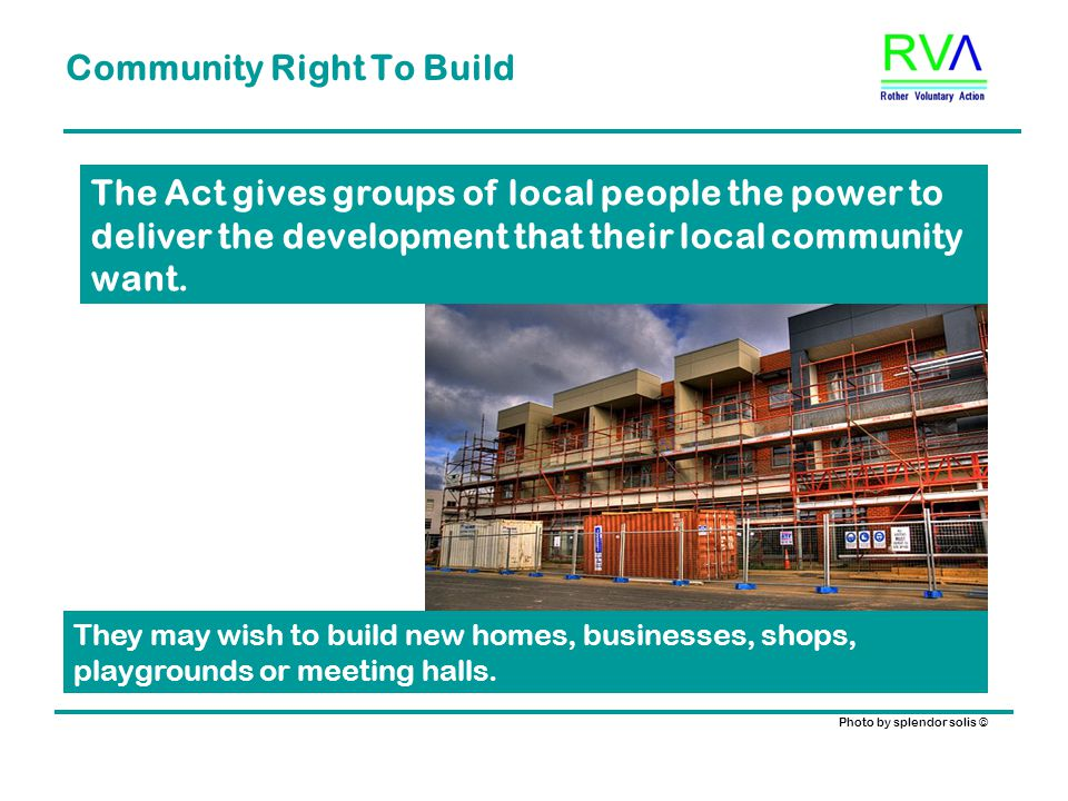 Community Right To Build They may wish to build new homes, businesses, shops, playgrounds or meeting halls.