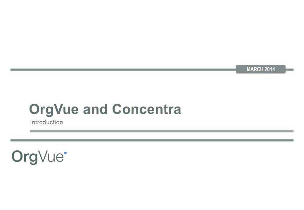 JUNE 2012 MARCH 2014 Introduction OrgVue and Concentra