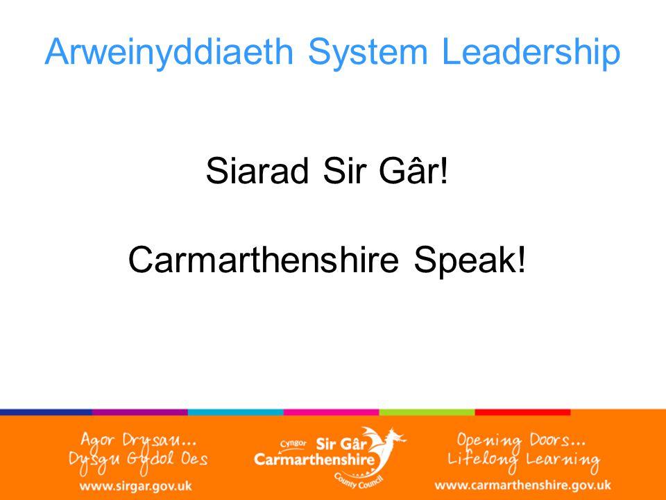Arweinyddiaeth System Leadership Siarad Sir Gâr! Carmarthenshire Speak!