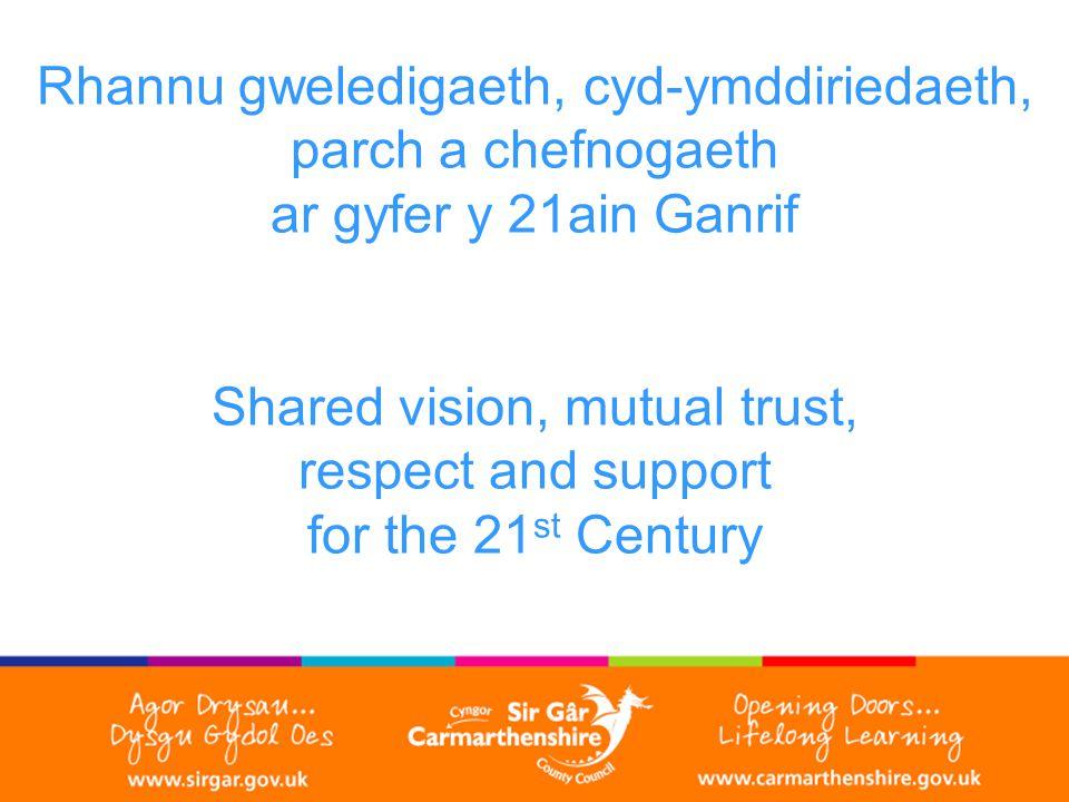 Rhannu gweledigaeth, cyd-ymddiriedaeth, parch a chefnogaeth ar gyfer y 21ain Ganrif Shared vision, mutual trust, respect and support for the 21 st Century