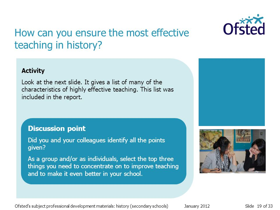 Slide 19 of 33 Ofsted's subject professional development materials: history (secondary schools) January 2012 Activity Look at the next slide. It gives