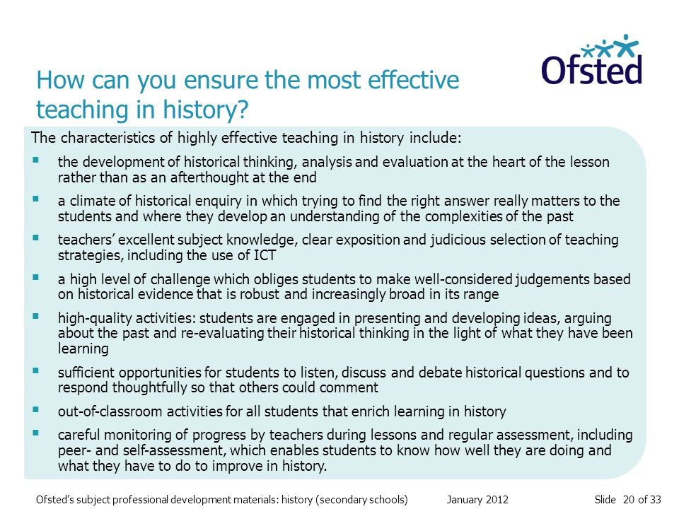 Slide 20 of 33 Ofsted's subject professional development materials: history (secondary schools) January 2012 How can you ensure the most effective tea