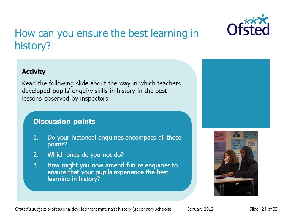 Slide 24 of 33 Ofsted's subject professional development materials: history (secondary schools) January 2012 Activity Read the following slide about t