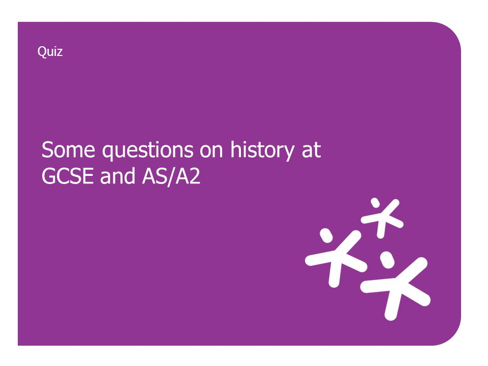Some questions on history at GCSE and AS/A2 Quiz