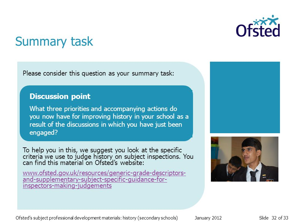 Slide 32 of 33 Ofsted's subject professional development materials: history (secondary schools) January 2012 Please consider this question as your sum